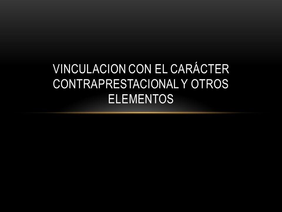 VINCULACION CON EL CARÁCTER CONTRAPRESTACIONAL Y OTROS ELEMENTOS