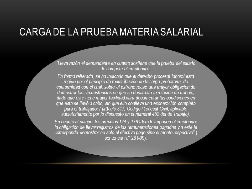 CARGA DE LA PRUEBA MATERIA SALARIAL Lleva razón el demandante en cuanto sostiene que la prueba del salario le compete al empleador.