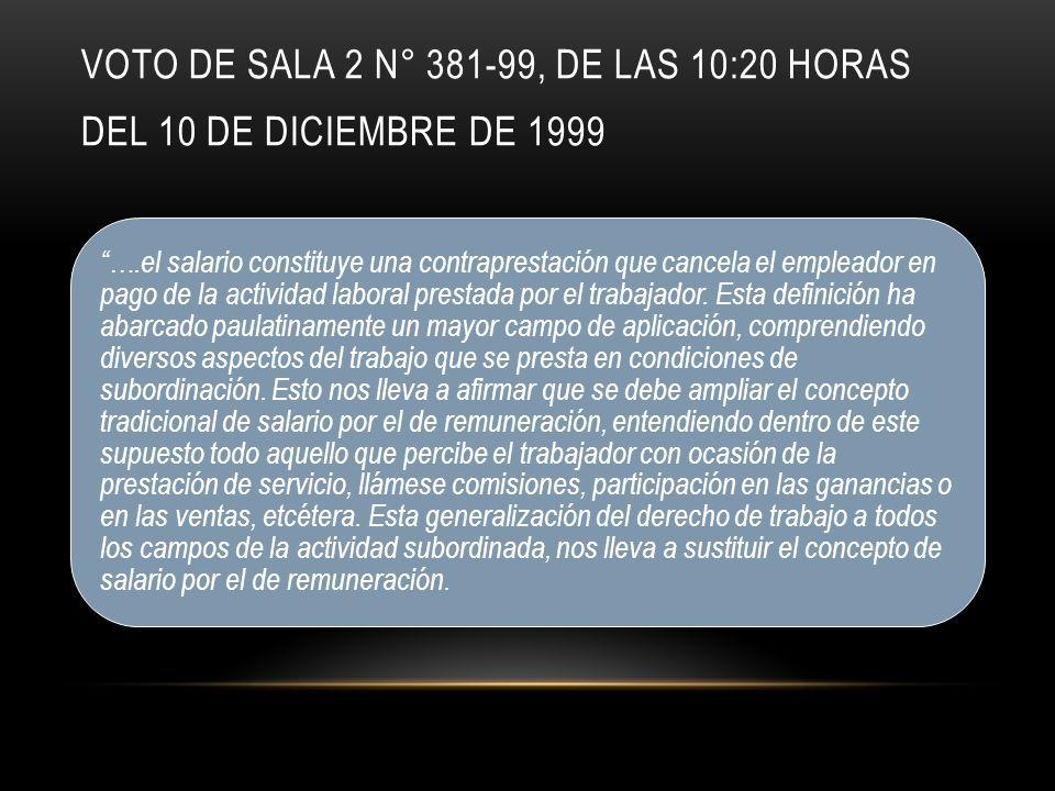 VOTO DE SALA 2 N° 381-99, DE LAS 10:20 HORAS DEL 10 DE DICIEMBRE DE 1999 ….el salario constituye una contraprestación que cancela el empleador en pago de la actividad laboral prestada por el trabajador.
