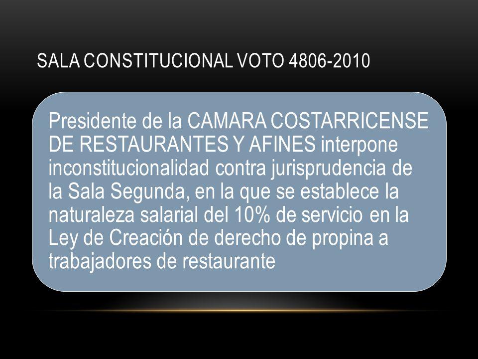 SALA CONSTITUCIONAL VOTO 4806-2010 Presidente de la CAMARA COSTARRICENSE DE RESTAURANTES Y AFINES interpone inconstitucionalidad contra jurisprudencia de la Sala Segunda, en la que se establece la naturaleza salarial del 10% de servicio en la Ley de Creación de derecho de propina a trabajadores de restaurante