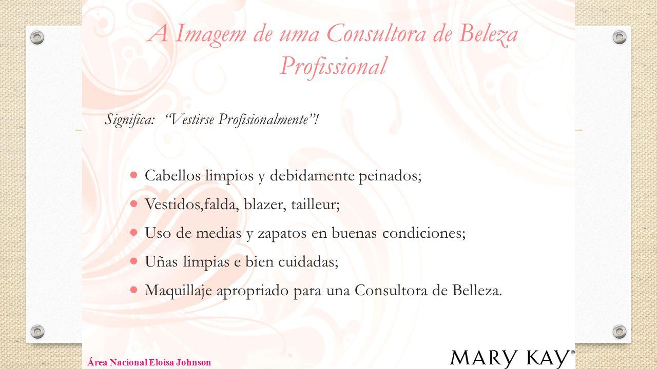 A Imagem de uma Consultora de Beleza Profissional Significa: Vestirse Profisionalmente! Cabellos limpios y debidamente peinados; Vestidos,falda, blaze