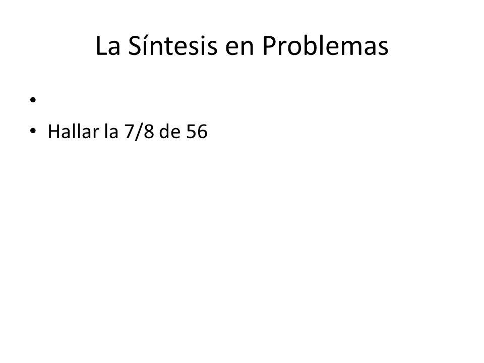 La Síntesis en Problemas Hallar la 7/8 de 56