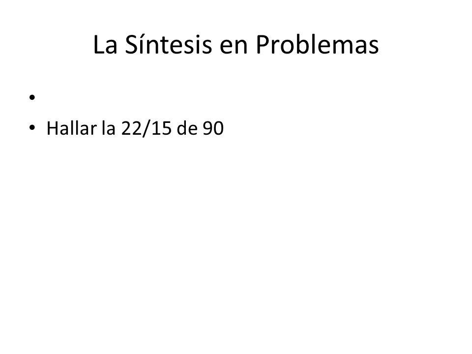 La Síntesis en Problemas Hallar la 22/15 de 90