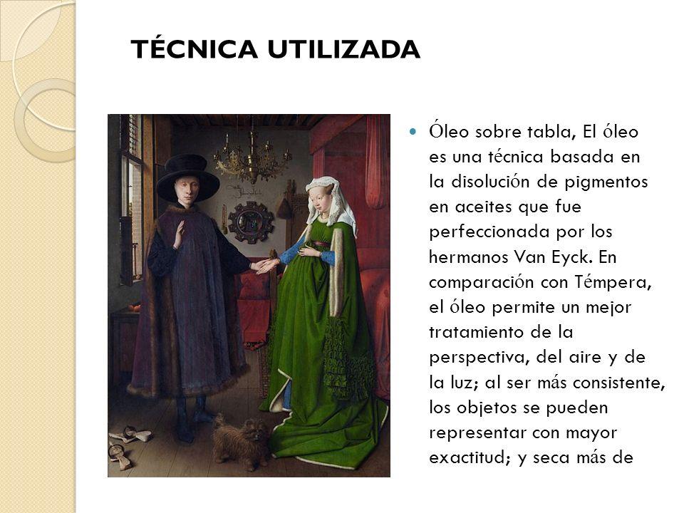 Ó leo sobre tabla, El ó leo es una t é cnica basada en la disoluci ó n de pigmentos en aceites que fue perfeccionada por los hermanos Van Eyck. En com