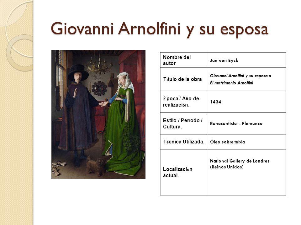 Giovanni Arnolfini y su esposa Nombre del autor Jan van Eyck T í tulo de la obra Giovanni Arnolfini y su esposa o El matrimonio Arnolfini É poca / A ñ
