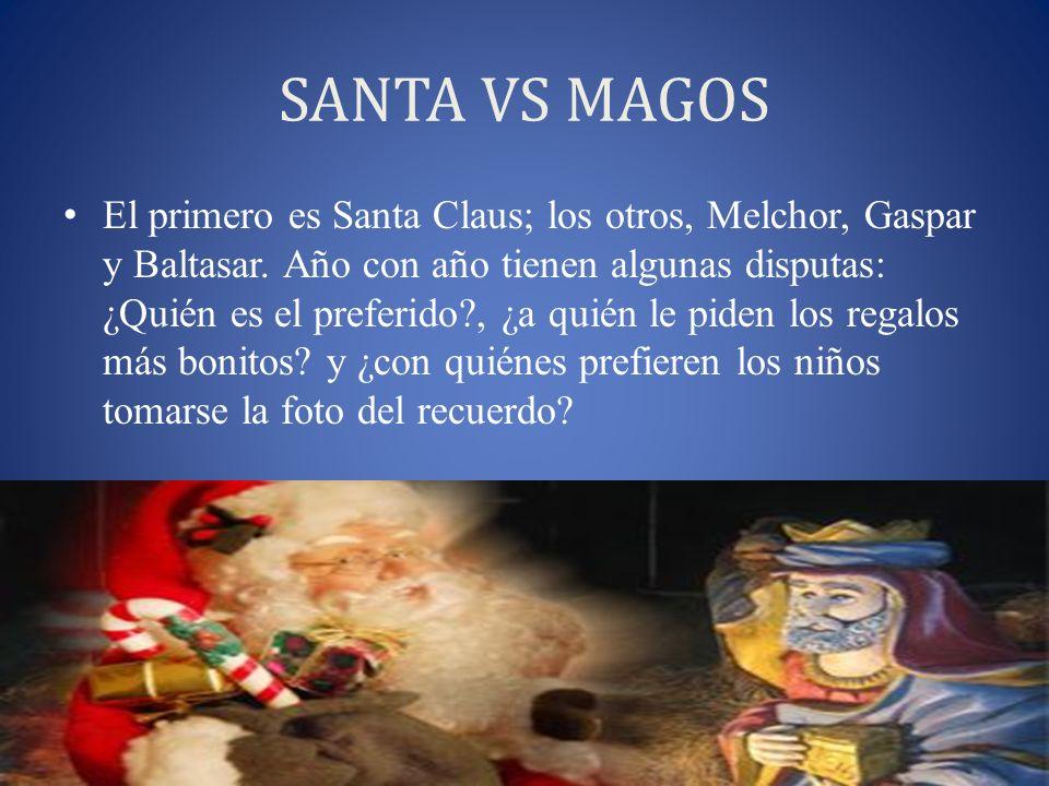SANTA VS MAGOS El primero es Santa Claus; los otros, Melchor, Gaspar y Baltasar. Año con año tienen algunas disputas: ¿Quién es el preferido?, ¿a quié