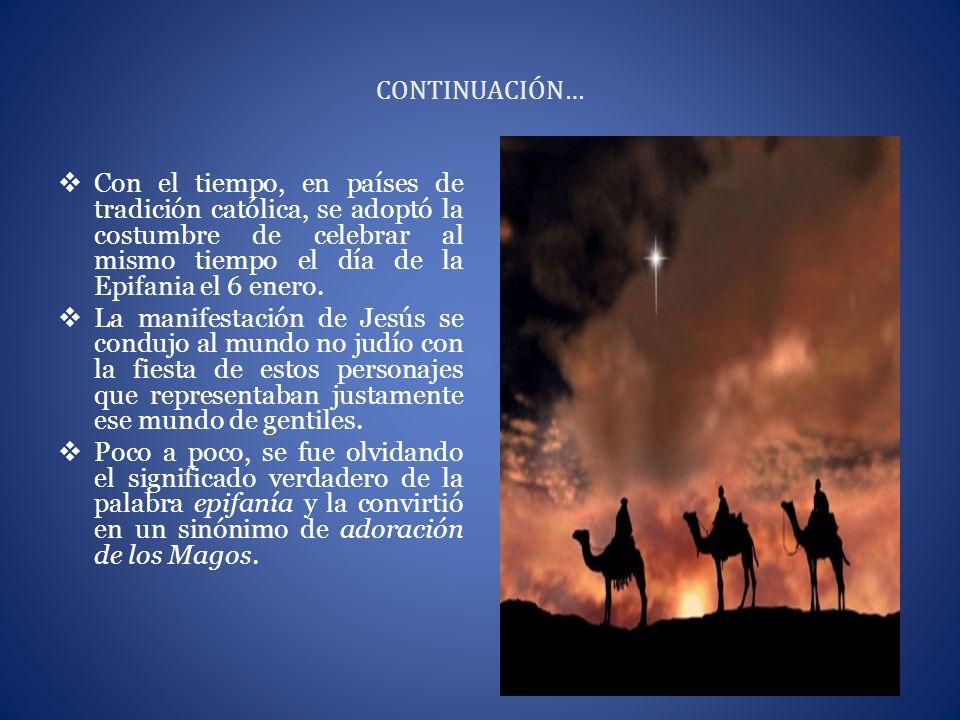 CONTINUACIÓN… Con el tiempo, en países de tradición católica, se adoptó la costumbre de celebrar al mismo tiempo el día de la Epifania el 6 enero. La
