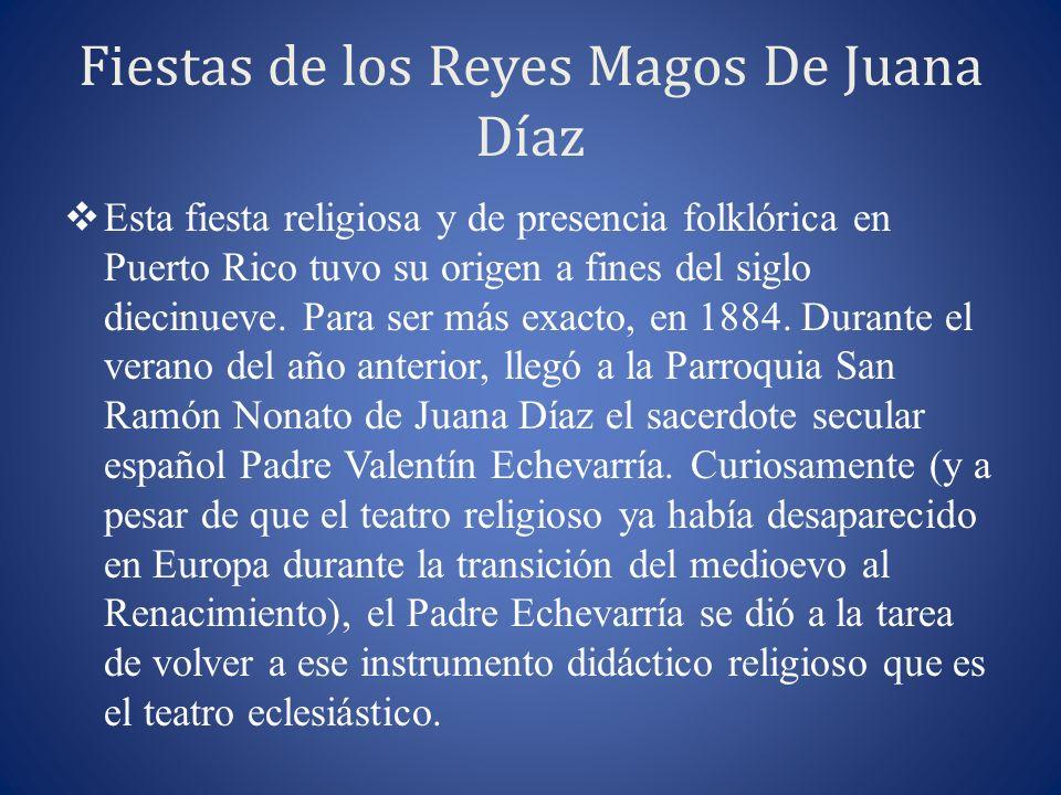Fiestas de los Reyes Magos De Juana Díaz Esta fiesta religiosa y de presencia folklórica en Puerto Rico tuvo su origen a fines del siglo diecinueve. P