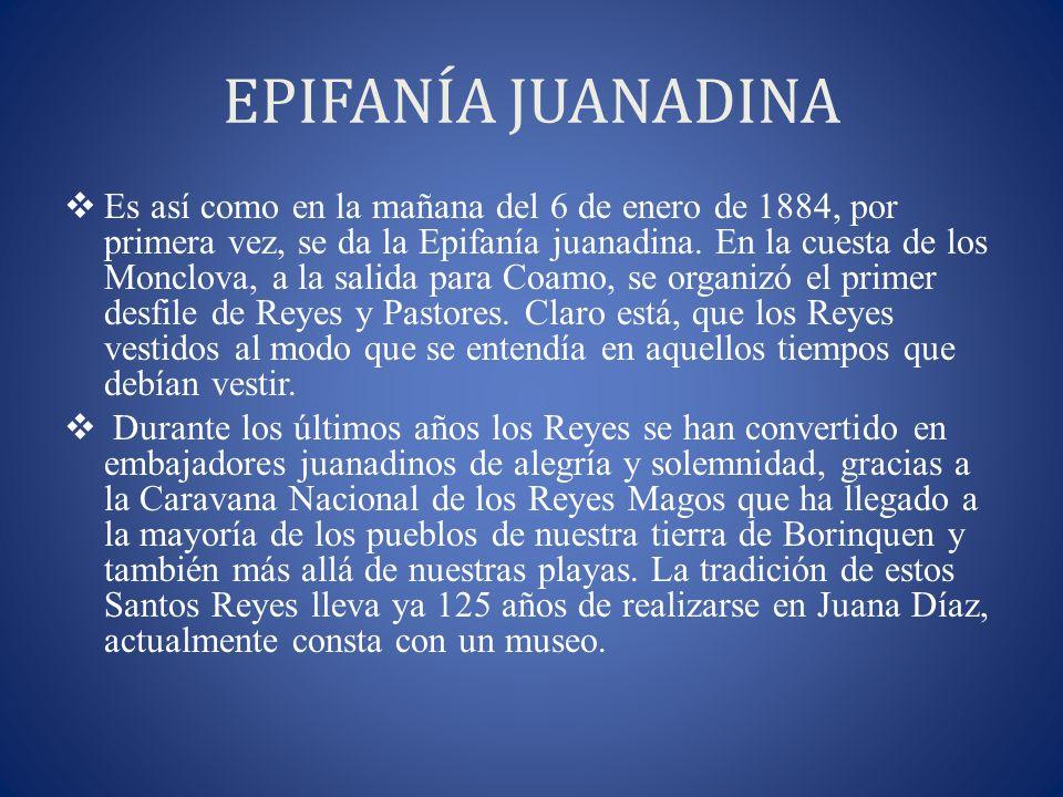 EPIFANÍA JUANADINA Es así como en la mañana del 6 de enero de 1884, por primera vez, se da la Epifanía juanadina. En la cuesta de los Monclova, a la s