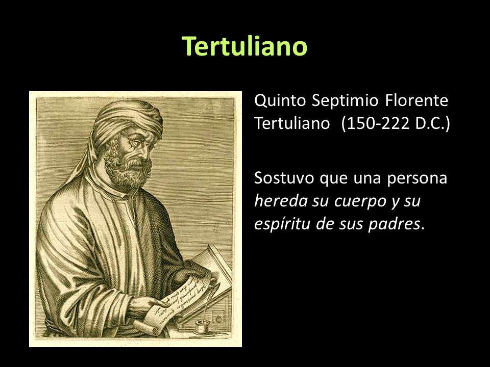 Tertuliano Quinto Septimio Florente Tertuliano (150-222 D.C.) Sostuvo que una persona hereda su cuerpo y su espíritu de sus padres.
