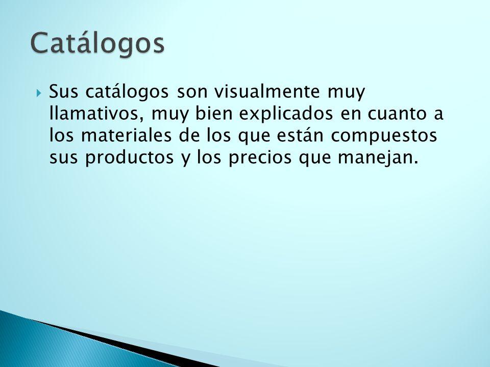 Sus catálogos son visualmente muy llamativos, muy bien explicados en cuanto a los materiales de los que están compuestos sus productos y los precios q