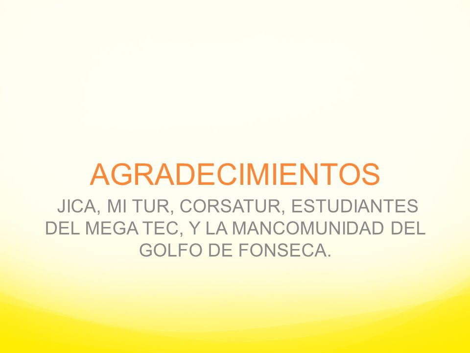 AGRADECIMIENTOS JICA, MI TUR, CORSATUR, ESTUDIANTES DEL MEGA TEC, Y LA MANCOMUNIDAD DEL GOLFO DE FONSECA.