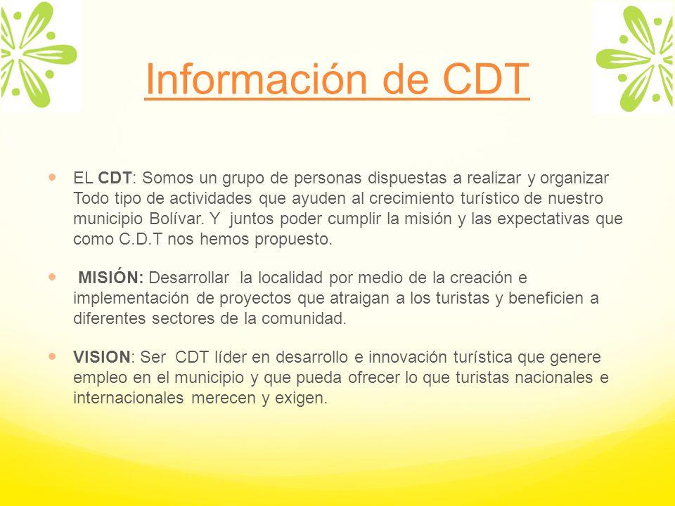 Información de CDT EL CDT: Somos un grupo de personas dispuestas a realizar y organizar Todo tipo de actividades que ayuden al crecimiento turístico d