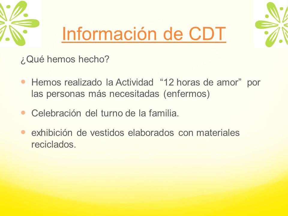 Información de CDT ¿Qué hemos hecho? Hemos realizado la Actividad 12 horas de amor por las personas más necesitadas (enfermos) Celebración del turno d