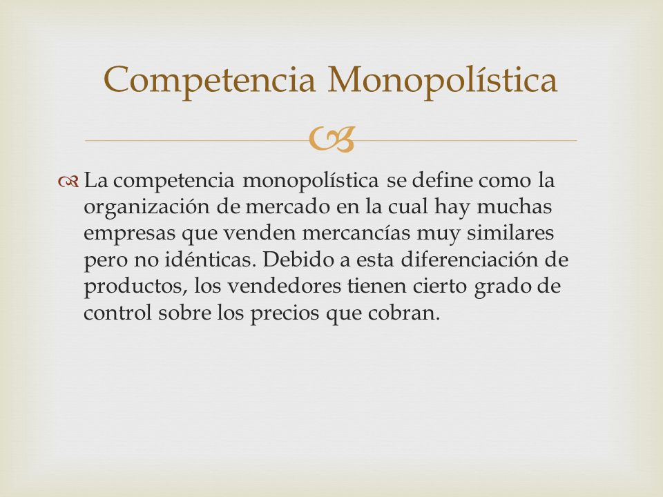 La competencia monopolística se define como la organización de mercado en la cual hay muchas empresas que venden mercancías muy similares pero no idénticas.