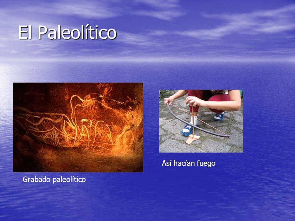 El Paleolítico Grabado paleolítico Así hacían fuego