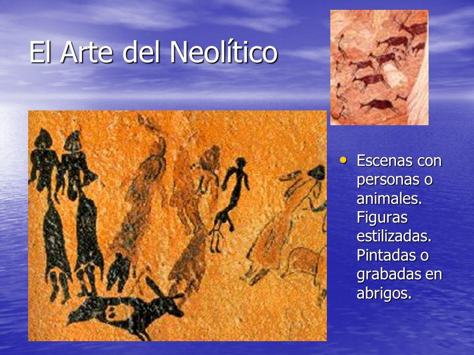 El Arte del Neolítico Escenas con personas o animales. Figuras estilizadas. Pintadas o grabadas en abrigos. Escenas con personas o animales. Figuras e