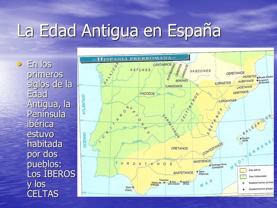 La Edad Antigua en España En los primeros siglos de la Edad Antigua, la Península ibérica estuvo habitada por dos pueblos: Los ÍBEROS y los CELTAS En