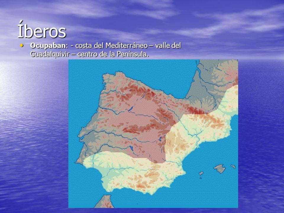 Íberos Ocupaban: - costa del Mediterráneo – valle del Guadalquivir – centro de la Península. Ocupaban: - costa del Mediterráneo – valle del Guadalquiv