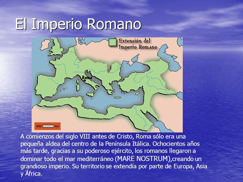 El Imperio Romano A comienzos del siglo VIII antes de Cristo, Roma sólo era una pequeña aldea del centro de la Península Itálica. Ochocientos años más