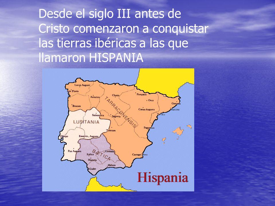 Desde el siglo III antes de Cristo comenzaron a conquistar las tierras ibéricas a las que llamaron HISPANIA