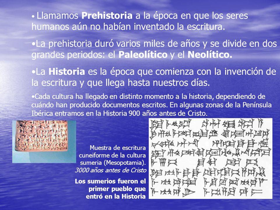 Llamamos Prehistoria a la época en que los seres humanos aún no habían inventado la escritura. La prehistoria duró varios miles de años y se divide en