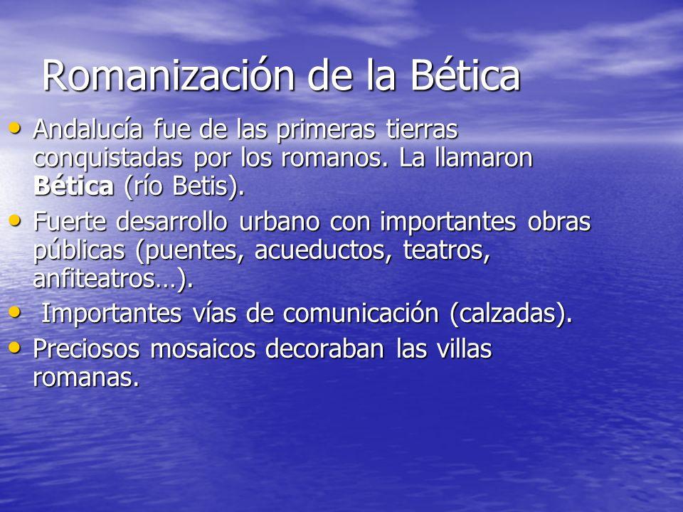Romanización de la Bética Andalucía fue de las primeras tierras conquistadas por los romanos. La llamaron Bética (río Betis). Andalucía fue de las pri