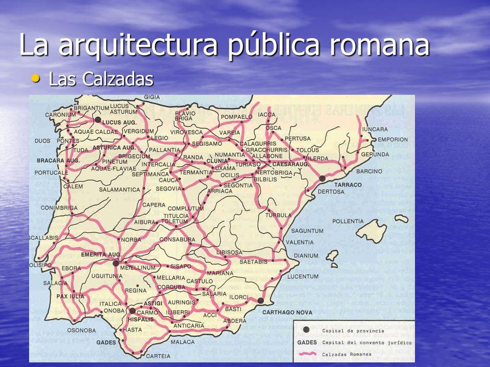 La arquitectura pública romana Las Calzadas Las Calzadas
