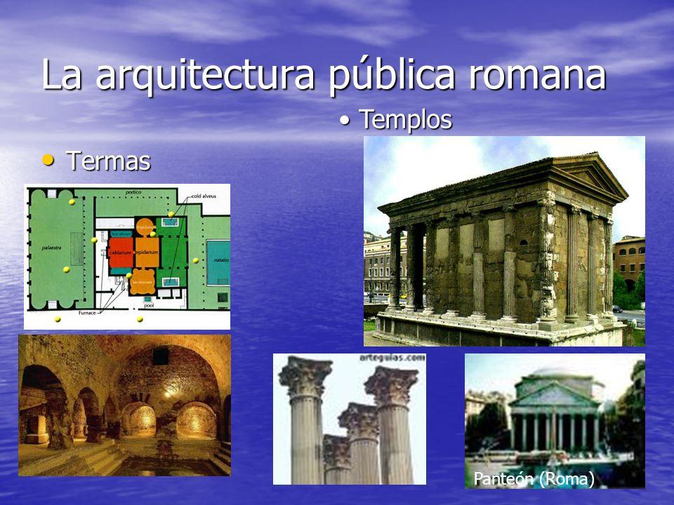 La arquitectura pública romana Termas Termas Templos Templos Panteón (Roma)