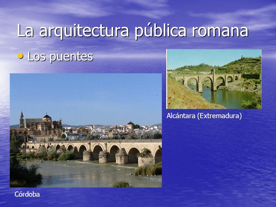 La arquitectura pública romana Los puentes Los puentes Córdoba Alcántara (Extremadura)