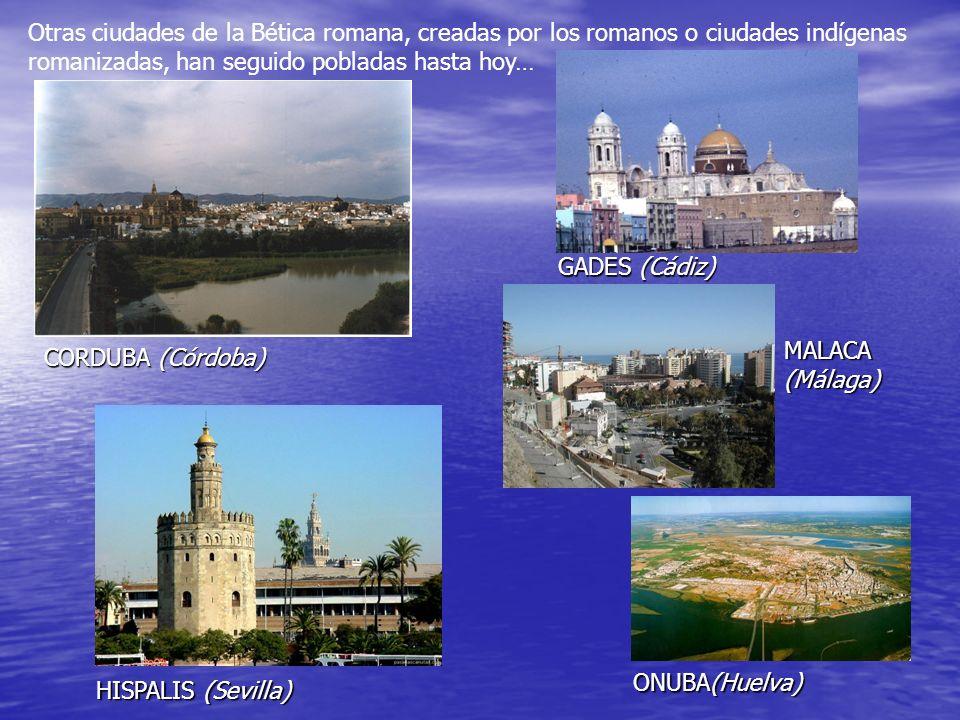 Otras ciudades de la Bética romana, creadas por los romanos o ciudades indígenas romanizadas, han seguido pobladas hasta hoy… CORDUBA (Córdoba) HISPAL