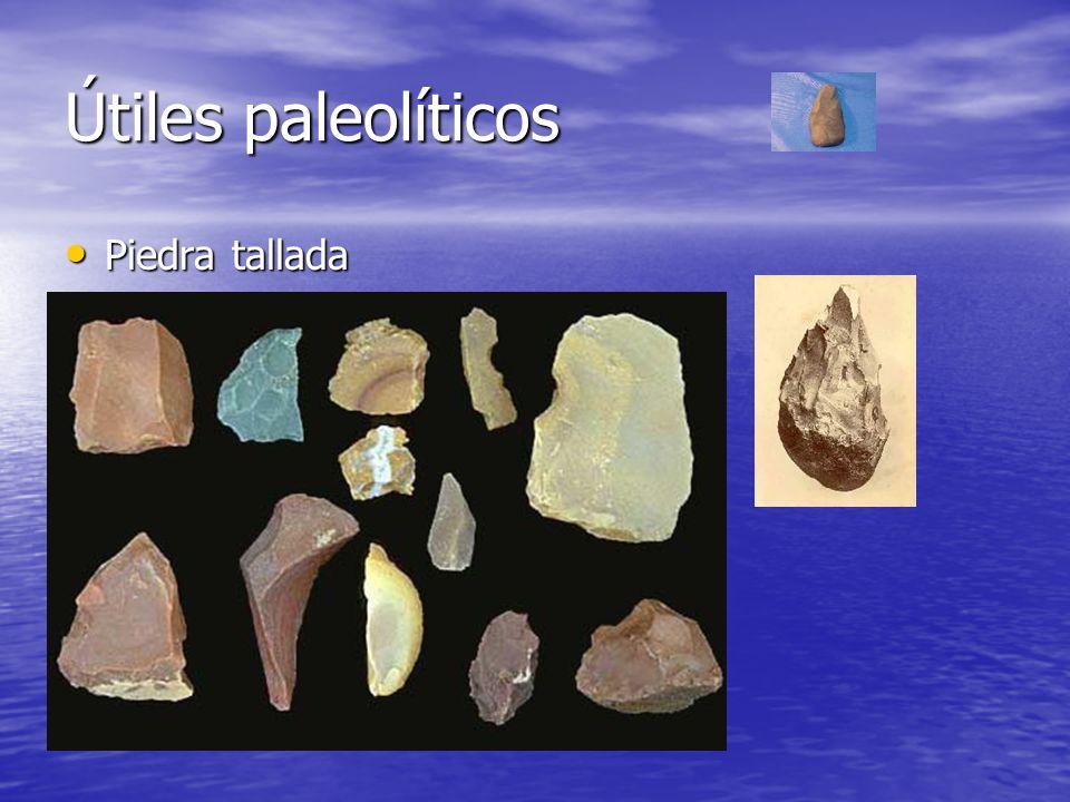 Útiles paleolíticos Piedra tallada Piedra tallada