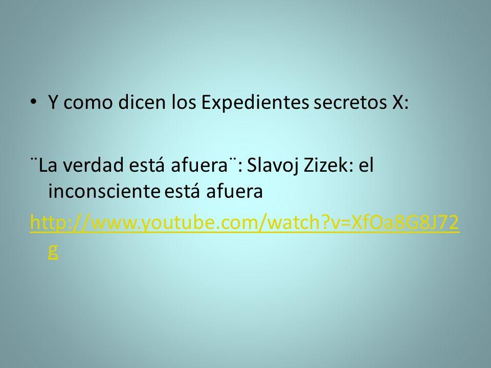 Y como dicen los Expedientes secretos X: ¨La verdad está afuera¨: Slavoj Zizek: el inconsciente está afuera http://www.youtube.com/watch?v=XfOa8G8J72