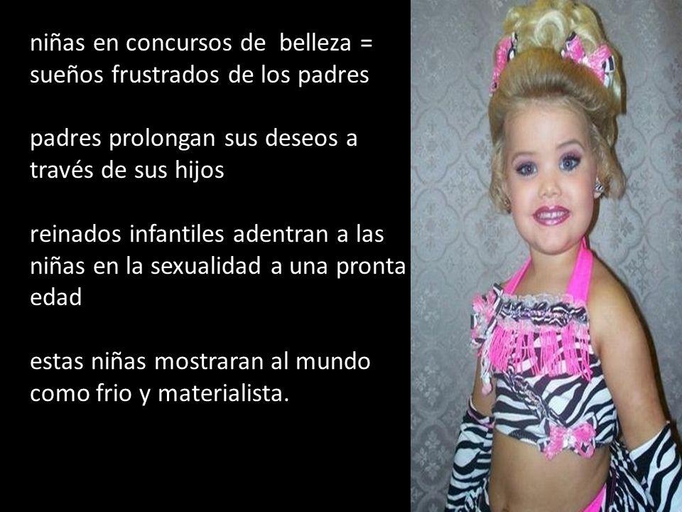 niñas en concursos de belleza = sueños frustrados de los padres padres prolongan sus deseos a través de sus hijos reinados infantiles adentran a las n