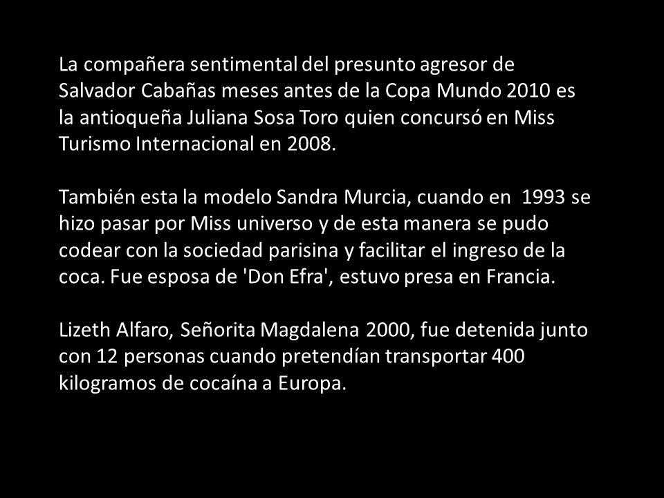 La compañera sentimental del presunto agresor de Salvador Cabañas meses antes de la Copa Mundo 2010 es la antioqueña Juliana Sosa Toro quien concursó