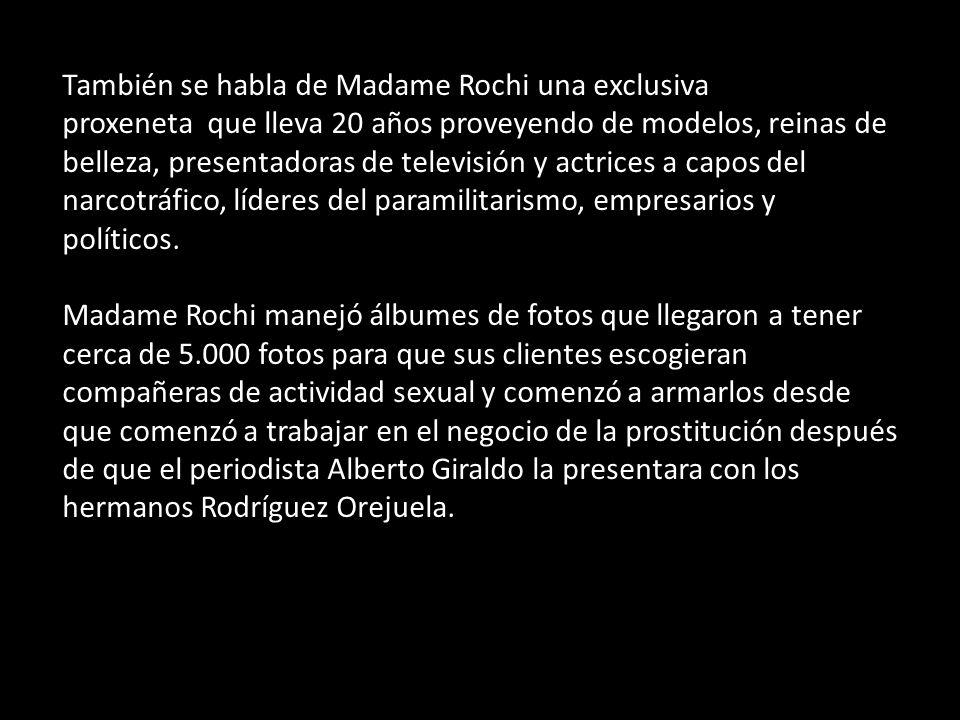 También se habla de Madame Rochi una exclusiva proxeneta que lleva 20 años proveyendo de modelos, reinas de belleza, presentadoras de televisión y act