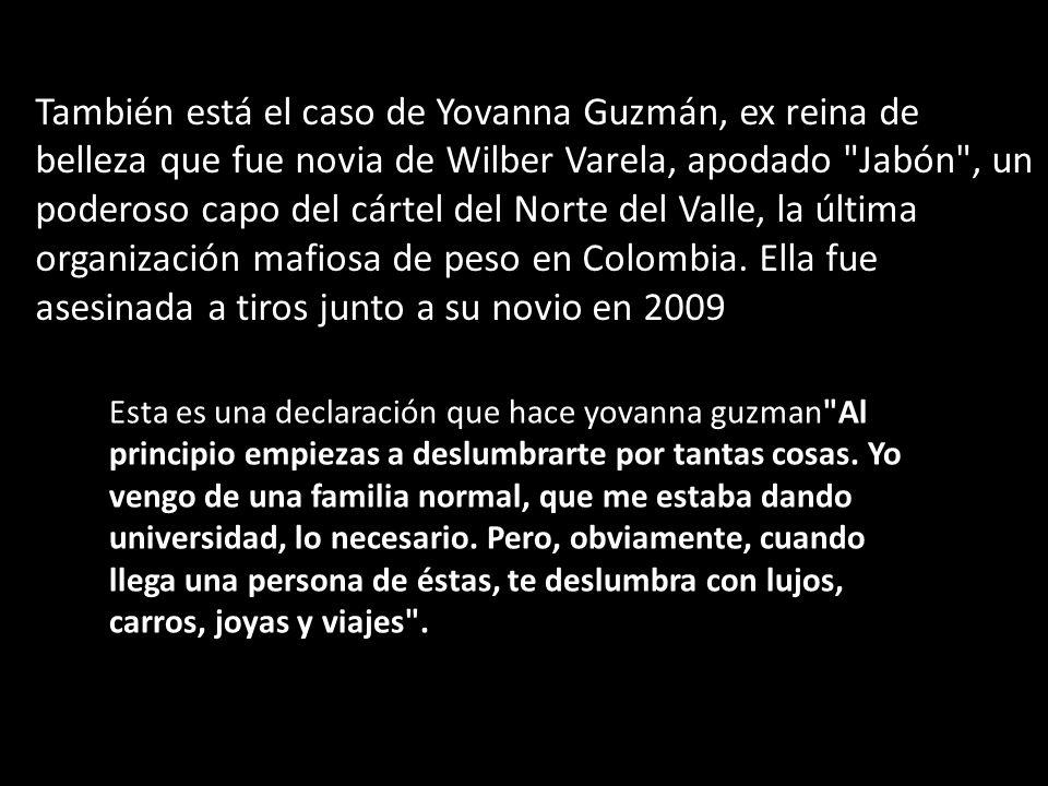También está el caso de Yovanna Guzmán, ex reina de belleza que fue novia de Wilber Varela, apodado