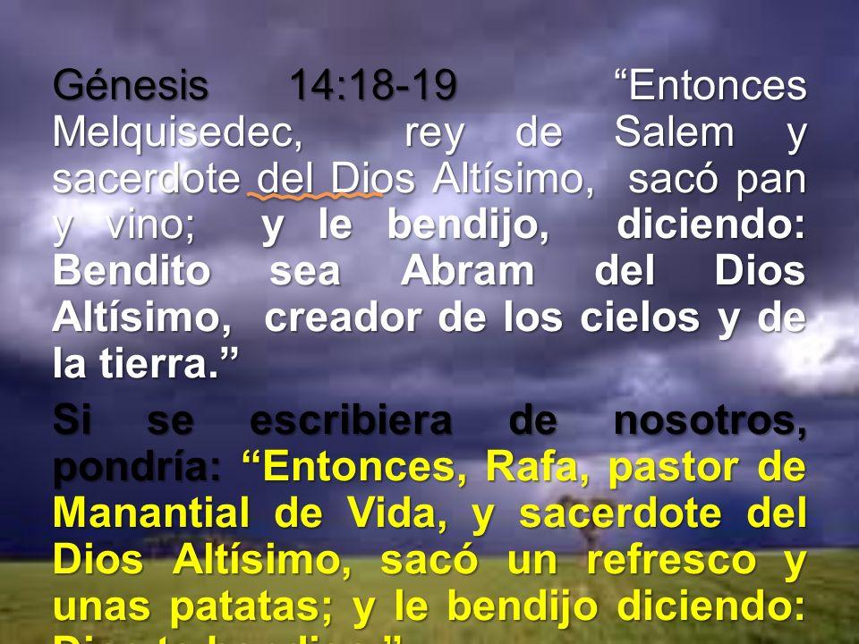 Génesis 14:18-19 Entonces Melquisedec, rey de Salem y sacerdote del Dios Altísimo, sacó pan y vino; y le bendijo, diciendo: Bendito sea Abram del Dios