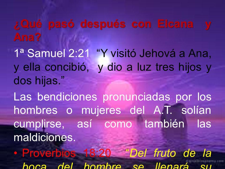 ¿Qué pasó después con Elcana y Ana? 1ª Samuel 2:21 Y visitó Jehová a Ana, y ella concibió, y dio a luz tres hijos y dos hijas. Las bendiciones pronunc