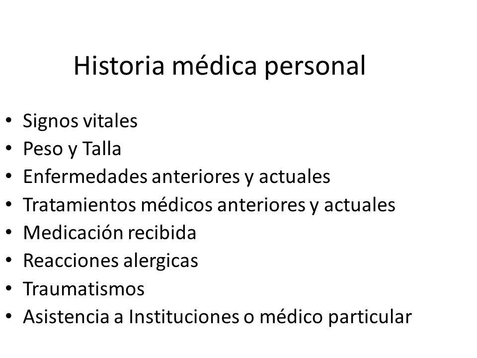 Historia médica personal Signos vitales Peso y Talla Enfermedades anteriores y actuales Tratamientos médicos anteriores y actuales Medicación recibida