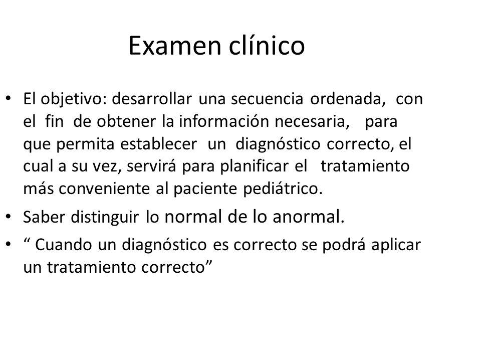 Examen clínico El objetivo: desarrollar una secuencia ordenada, con el fin de obtener la información necesaria, para que permita establecer un diagnós
