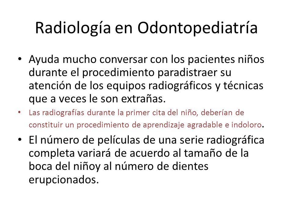 Radiología en Odontopediatría Ayuda mucho conversar con los pacientes niños durante el procedimiento paradistraer su atención de los equipos radiográf