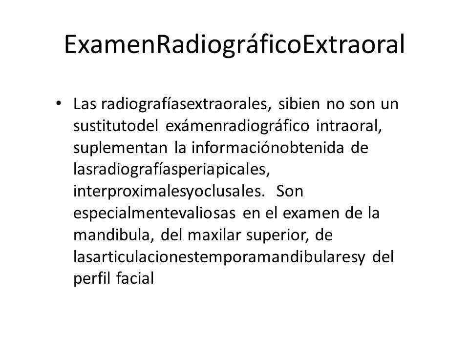ExamenRadiográficoExtraoral Las radiografíasextraorales, sibien no son un sustitutodel exámenradiográfico intraoral, suplementan la informaciónobtenid