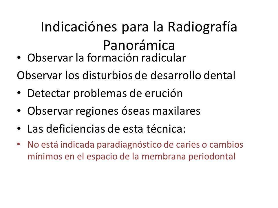 Indicaciónes para la Radiografía Panorámica Observar la formación radicular Observar los disturbios de desarrollo dental Detectar problemas de erución