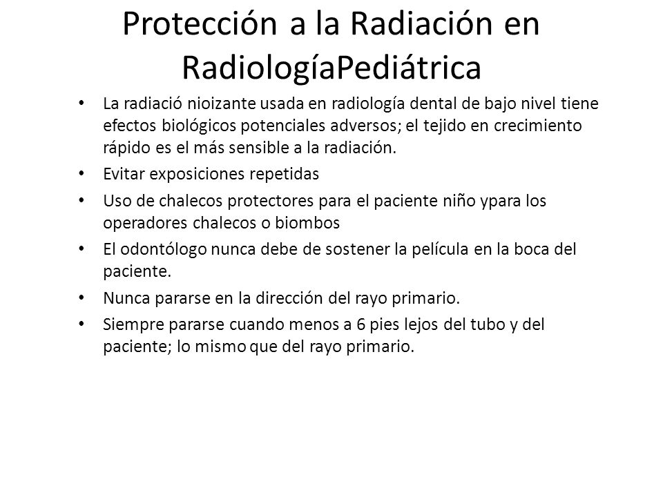 Protección a la Radiación en RadiologíaPediátrica La radiació nioizante usada en radiología dental de bajo nivel tiene efectos biológicos potenciales