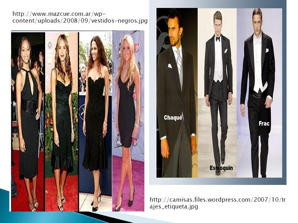 http://www.mazcue.com.ar/wp- content/uploads/2008/09/vestidos-negros.jpg http://camisas.files.wordpress.com/2007/10/tr ajes_etiqueta.jpg