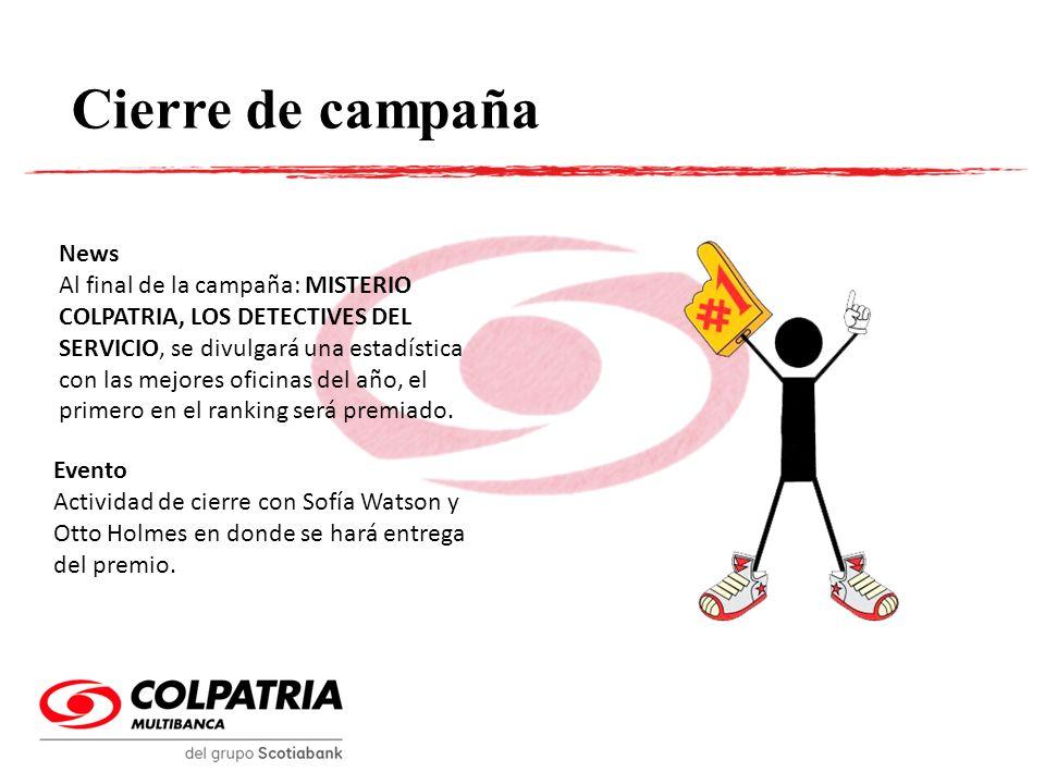 Cierre de campaña News Al final de la campaña: MISTERIO COLPATRIA, LOS DETECTIVES DEL SERVICIO, se divulgará una estadística con las mejores oficinas