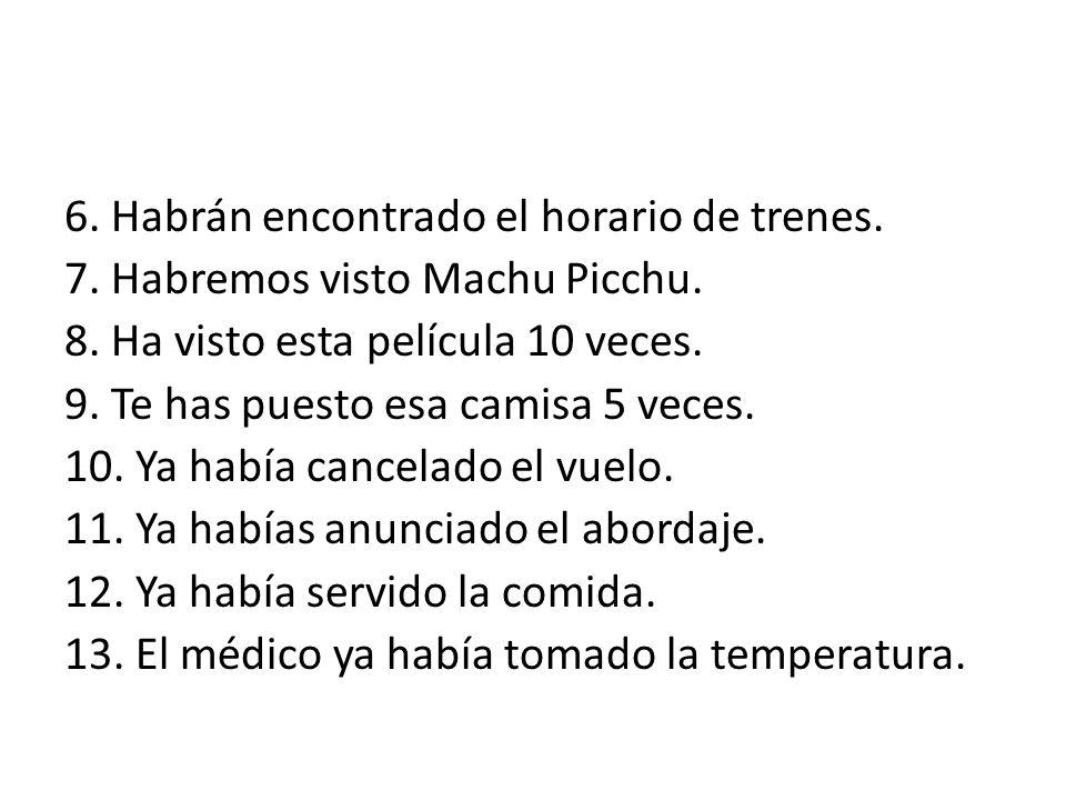 6. Habrán encontrado el horario de trenes. 7. Habremos visto Machu Picchu.