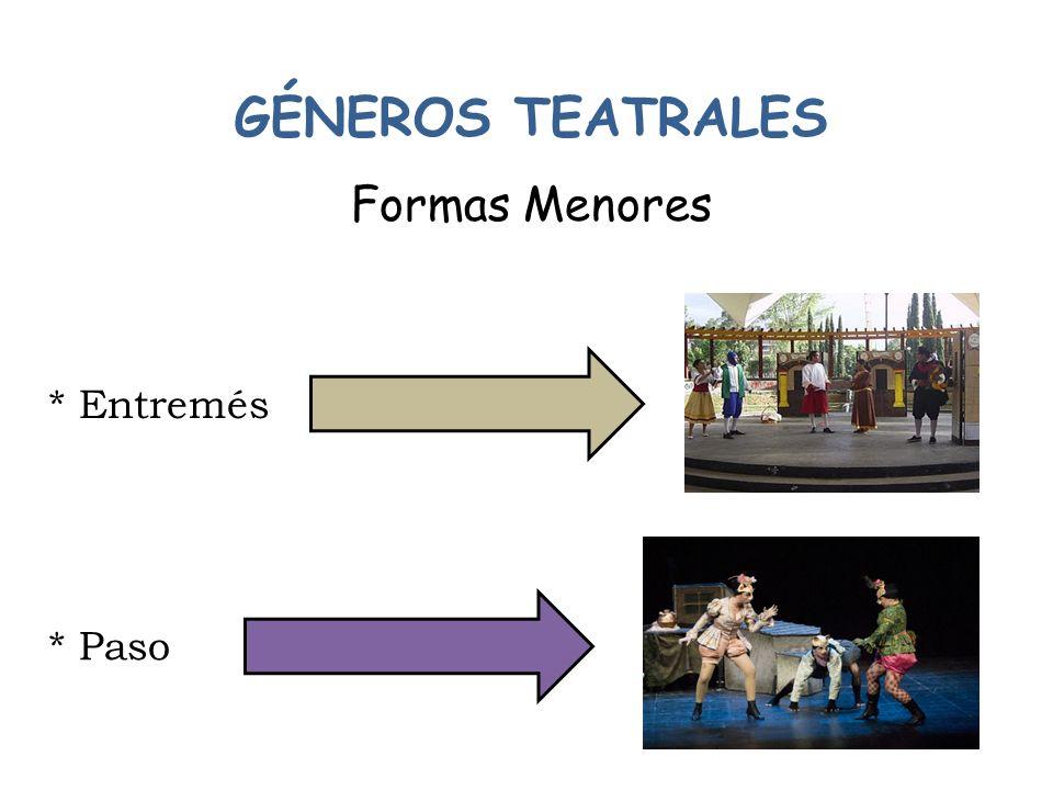 GÉNEROS TEATRALES Formas Menores * Entremés * Paso
