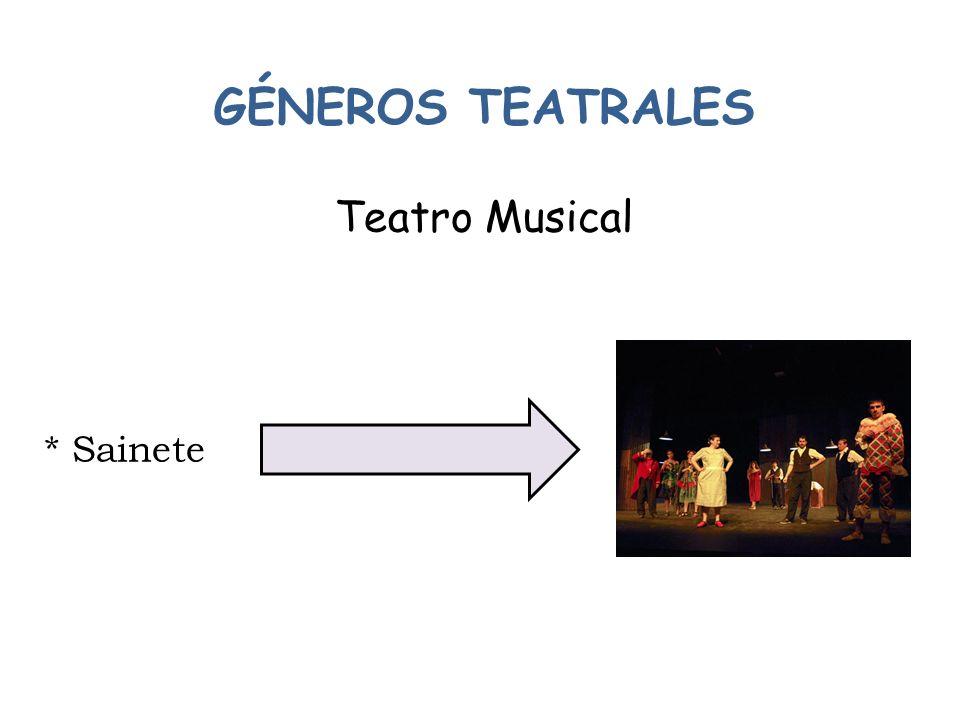 GÉNEROS TEATRALES Teatro Musical * Sainete